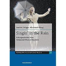 Singin' in the Rain: Kulturgeschichte eines Hollywood-Musical-Klassikers (Populäre Kultur und Musik)