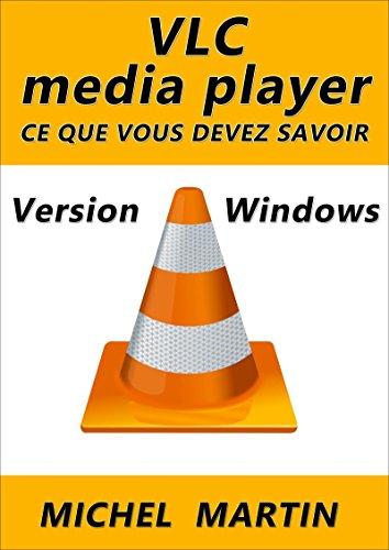 VLC pour Windows: Ce que vous devez savoir par Michel Martin