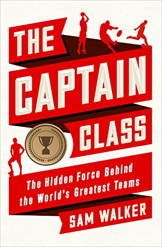 The Captain Class: The Hidden Force Behind the World's Greatest Teams (English Edition)