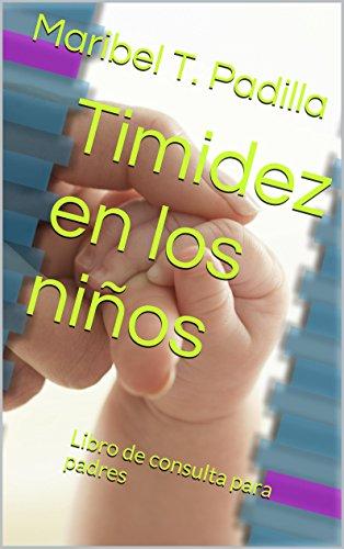 Timidez en los niños: Libro de consulta para padres eBook: Maribel ...