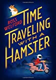 Time Traveling with a Hamster by Ross Welford (2016-10-04)