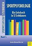 Sportpsychologie: Ein Lehrbuch in 12 Lektionen (Sportwissenschaft studieren 4)