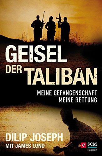 Geisel der Taliban: Meine Gefangenschaft, meine Rettung