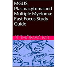 MGUS, Plasmacytoma and Multiple Myeloma:  Fast Focus Study Guide