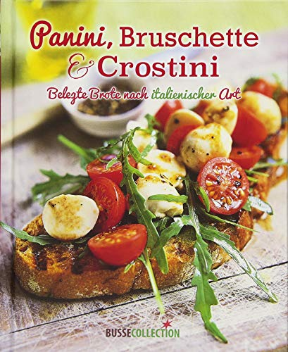 Panini, Bruschette & Crostini: Belegte Brote nach italienischer Art
