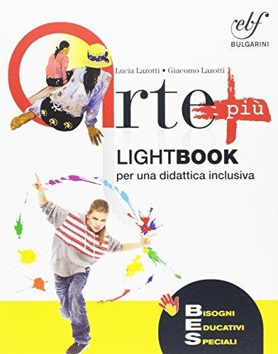 Arte più. Lightbook per una didattica inclusiva. L'arte, la sua storia, i suoi linguaggi. Per la Scuola media