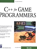 C ++ for Game Programmers (Charles River Media Game Development)