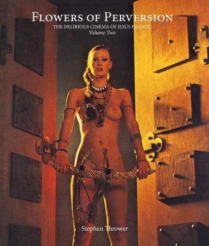 Flowers of Perversion: Volume 2: The Delirious Cinema of Jesus Franco (Strange Attractor Press)