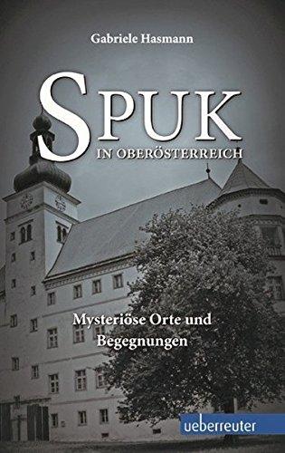 Spuk in Oberösterreich - Mysteriöse Orte und Begegnungen