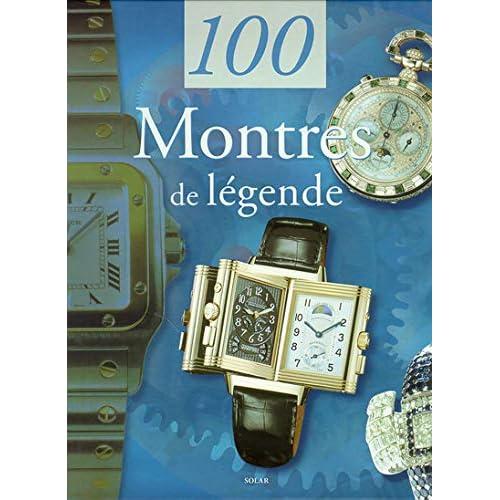 100 MONTRES DE LEGENDE
