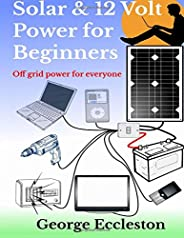 Solar & 12 Volt Power for beginners: off grid power for ever