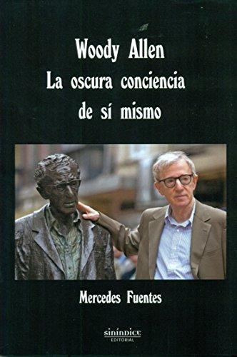 Woody Allen: La oscura conciencia de sí mismo por María de las Mercedes Fuentes Fernández