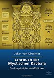 Lehrbuch der Mystischen Kabbala: Strukturprinzipien des Göttlichen (Philosophische Praxis des Inneren Kreises, Band 4) - Johan von Kirschner
