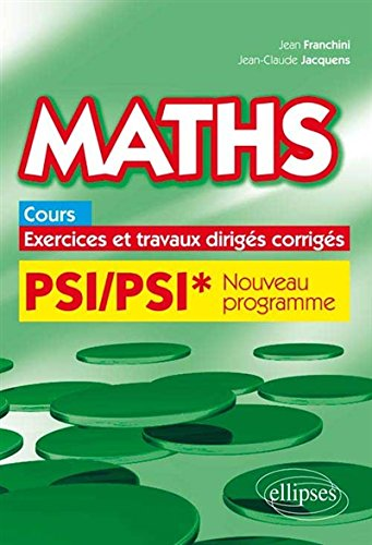 Maths Cours Exercices et Travaux Dirigs Corrigs PSI/PSI* Programme 2014