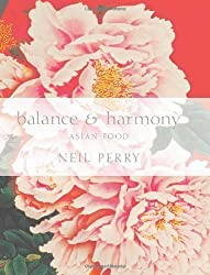 Balance and Harmony: Asian Food by Neil Perry (2008-10-01)