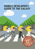 Mobile Developer's Guide To The Galaxy: 15th Edition (English Edition)