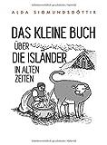 Das kleine Buch Über die Isländer in alten Zeiten - Alda Sigmundsdottir