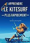 Apprendre Le Kitesurf Plus Rapidement - Le kitesurf simplifié