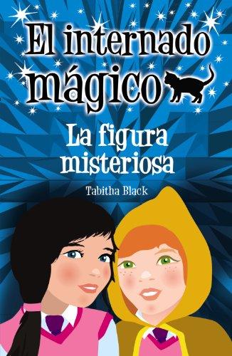 El internado mágico. La figura misteriosa (Literatura Infantil (6-11 Años) - El Internado Mágico) por Tabitha Black