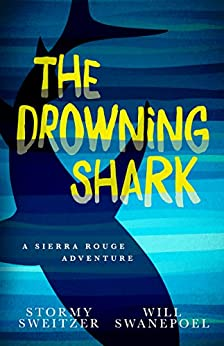 The Drowning Shark: A Sierra Rouge Adventure (Sierra Rouge Adventures) (English Edition) di [Sweitzer, Stormy, Swanepoel, Will]