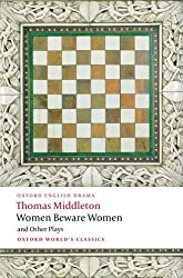 Women Beware Women, and Other Plays (Oxford World's Classics)