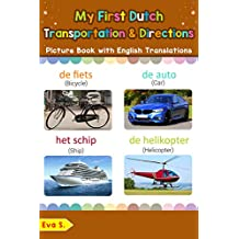 My First Dutch Transportation & Directions Picture Book with English Translations: Bilingual Early Learning & Easy Teaching Dutch Books for Kids (Teach & Learn Basic Dutch words for Children 14)