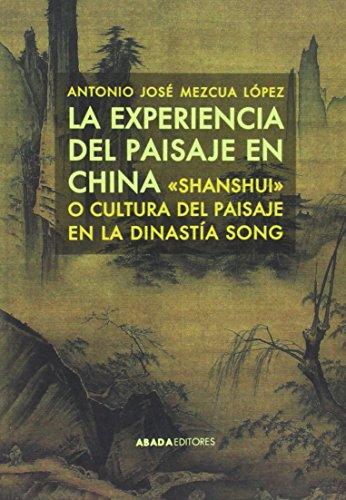 """La Experiencia Del Paisaje En China. """"Shanshui"""" O Cultura Del Paisaje En La Dinastía Song (Lecturas de estética)"""