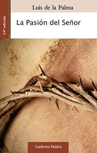 La Pasión del Señor (Cuadernos Palabra) por Luis de la Palma