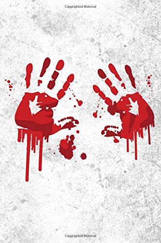 BLOODY HANDS NOTEBOOK: 6x9 lined notebook for blood, horror, halloween, creepy books, monster lovers