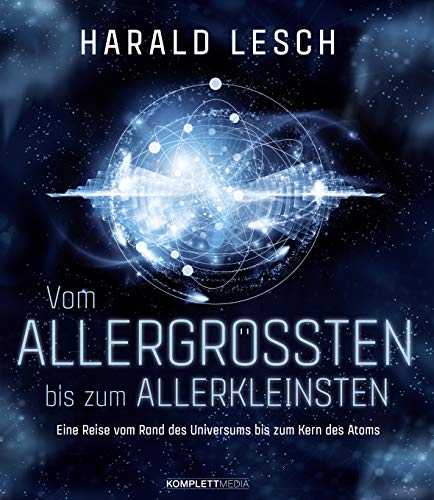 Vom Allergrößten bis zum Allerkleinsten: Eine Reise vom Rand des Universums bis zum Kern des Atoms
