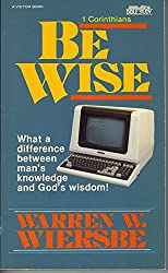 Be wise: An expository study of 1 Corinthians