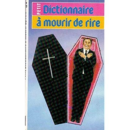 Petit dictionnaire à mourir de rire - 4ème édition augmentée et illustrée