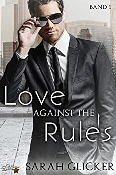 Love Against the Rules: Band 1 (Against-The-Rules-Reihe) von [Glicker, Sarah]