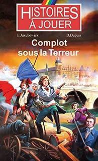 Histoires à Jouer : Complot sous la Terreur par Dominique Dupuis