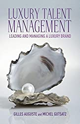 Luxury Talent Management: Leading and Managing a Luxury Brand by G. Auguste (2013-04-25)