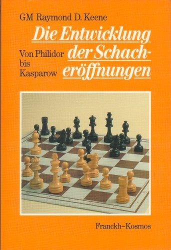 Die Entwicklung der Schacheröffnungen. Von Philidor bis Kasparow