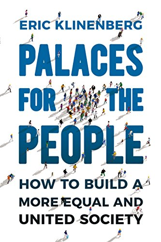 Palaces for the People: How To Build a More Equal and United Society por Eric Klinenberg