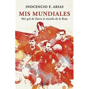 Mis mundiales: Del gol de Zarra al triunfo de la Roja