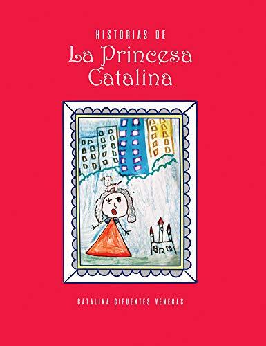 Historias de La Princesa Catalina por Catalina Cifuentes Venegas