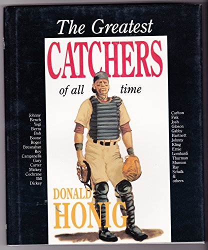 The Greatest Catchers of All Time (The Donald Honig best players of all time series) by Donald Honig (1991-05-01)
