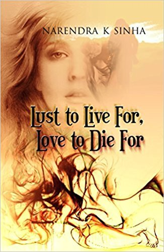 Lust to Live For, Love to Die For PB [Paperback] [Jan 01, 2014] Sinha N K [Paperback] [Jan 01, 2017] Sinha N K