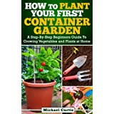 How To Plant Your First Container Gardening (English Edition)