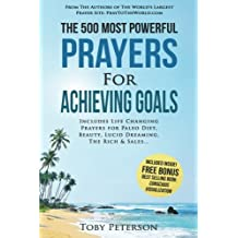 The 500 Most Powerful Prayers for Achieving Goals: Includes Life Changing Prayers for Paleo Diet, Beauty, Lucid Dreaming, the Rich & Sales