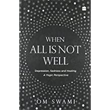 When All Is Not Well: Depression, Sadness and Healing - A Yogic Perspective
