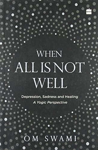 When all is not well; Depression, Sadness, and Healing - A yogic perspective por Swami