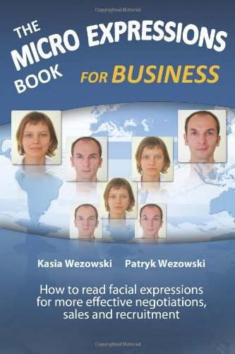 The Micro Expressions Book for Business: How to read facial expressions for more effective negotiations, sales and recruitment
