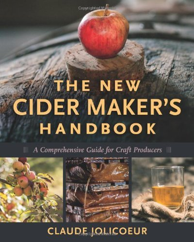 By Claude Jolicoeur - The New Cider Maker's Handbook: A Comprehensive Guide for Craft Producers