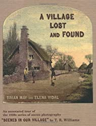 A Village Lost and Found: Scenes in Our Village by T. R. Williams. An Annotated Tour of the 1850s Series of Stereo Photographs by Brian May (2009-10-22)