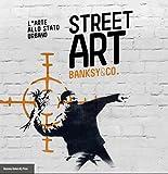 Street art. Banksy and co. L'arte allo stato urbano. Ediz. illustrata