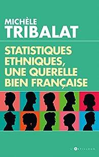 Statistiques ethniques, une polémique bien française par Michèle Tribalat